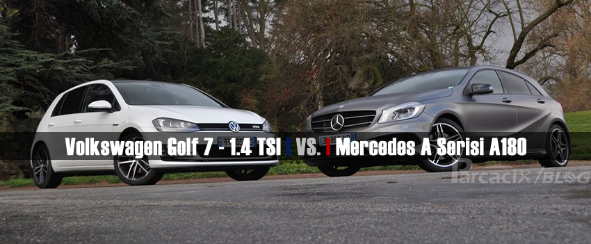 Volkswagen Golf 7 1.4 TSI - Mercedes Benz A180 Karşılaştırma | Parcacix BLOG